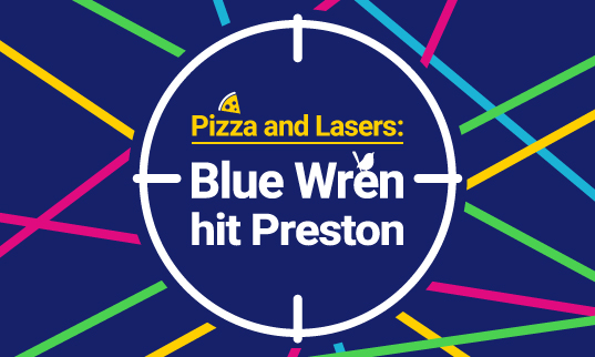 Lasers and Pizzas for Blue Wren's day out