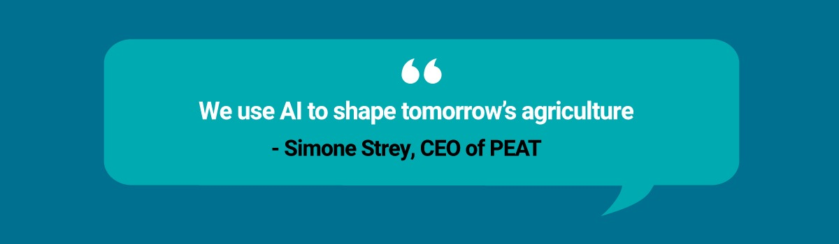 """We use AI to shape tomorrow's agriculture"" – Simone Strey, CEO of PEAT"