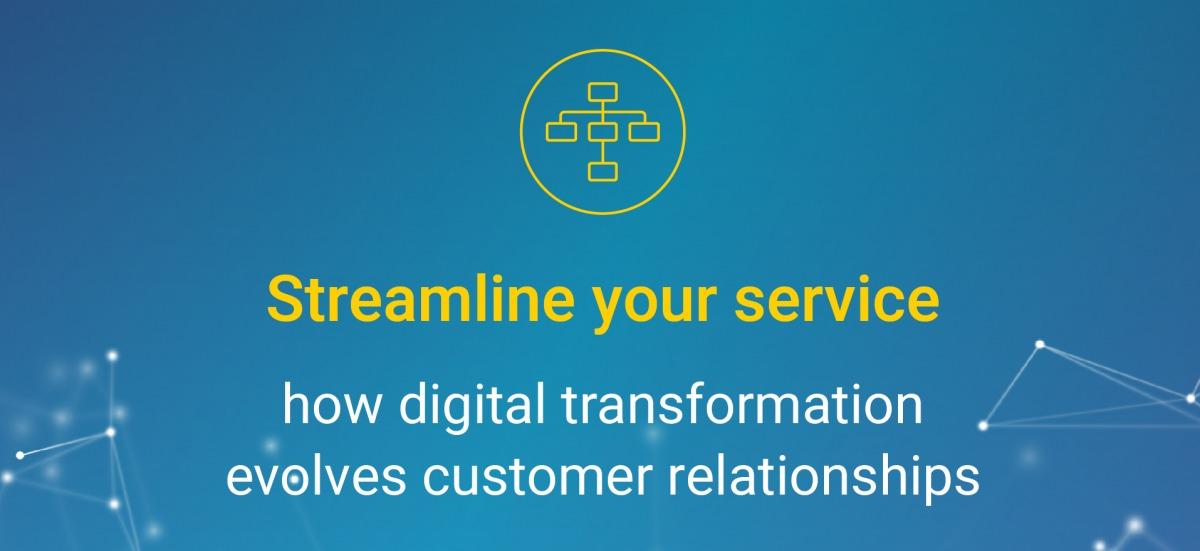 Streamline your service: how digital transformation evolves customer relationships